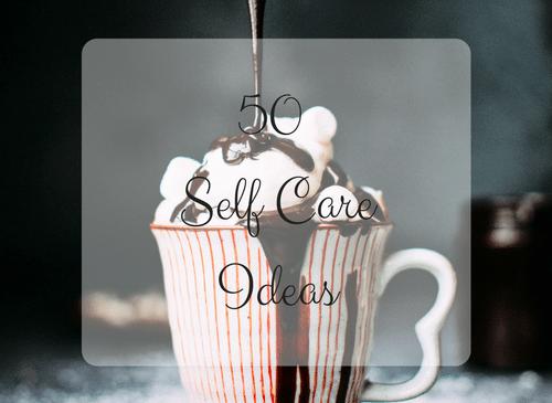 50 self care ideas